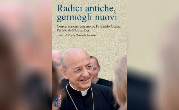 """Un libro-intervista al prelato dell'Opus Dei: """"Radici antiche, germogli nuovi"""""""
