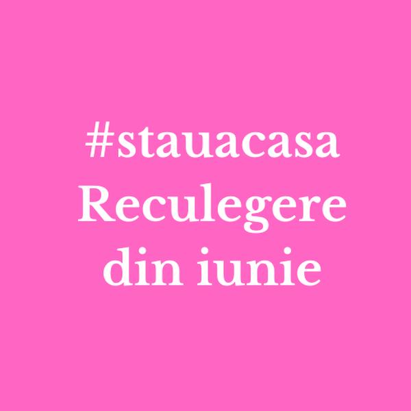 Reculegere din iunie #stauacasa