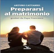 """Prepararsi al matrimonio guidati da Papa Francesco""."
