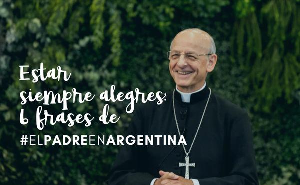 Opus Dei - Estar siempre alegres: 6 frases de #ElPadreEnArgentina