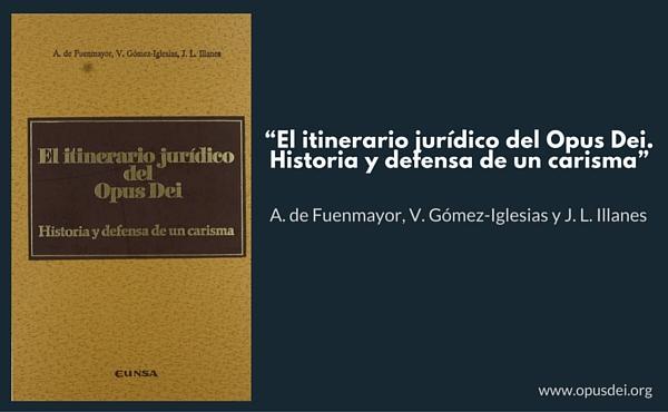 """""""El itinerario jurídico del Opus Dei. Historia y defensa de un carisma"""""""