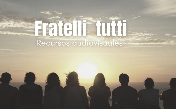 Recursos audiovisuales en torno a Fratelli tutti