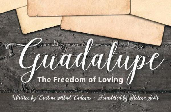 """Guadalupe: The Freedom of Loving"""