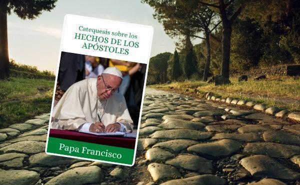 Catequesis del Papa Francisco sobre los Hechos de los Apóstoles