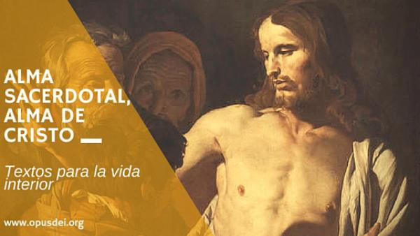 Opus Dei - Alma sacerdotal, Alma de Cristo