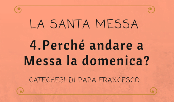 Opus Dei - 4. Perché andare a Messa la domenica?