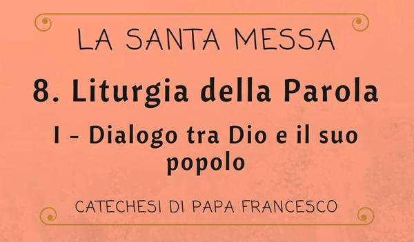 8. Liturgia della Parola: dialogo tra Dio e il suo popolo