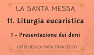 11. Liturgia eucaristica: Presentazione dei doni