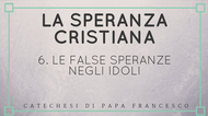 6.  Le false speranze negli idoli