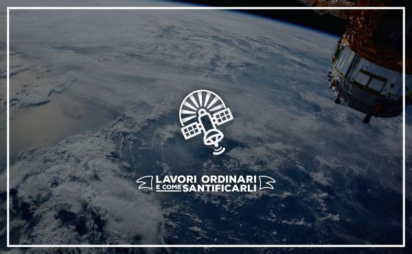 Lavori ordinari e come santificarli (VI): Satelliti