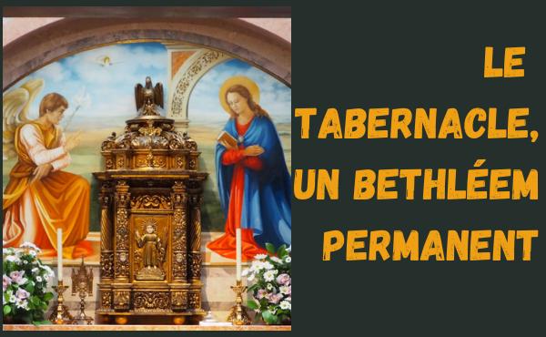 Le tabernacle, un Bethléem permanent