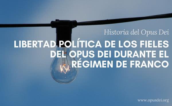 Libertad política de los fieles del Opus Dei durante el régimen de Franco