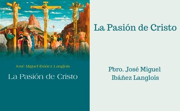 La Pasión de Cristo en mi vida