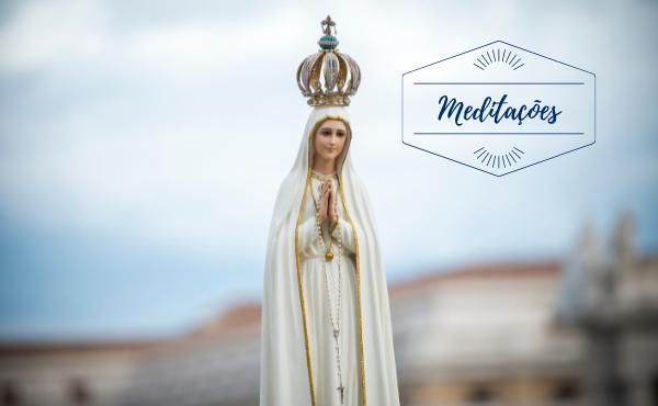 Opus Dei - Meditações: 13 de maio, Nossa Senhora de Fátima
