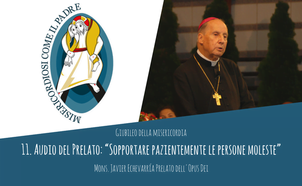 """Opus Dei - Audio del Prelato: """"Sopportare pazientemente le persone moleste"""""""