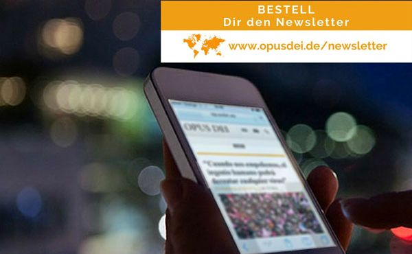 Opus Dei - Den Newsletter des Opus Dei bestellen – so einfach wie nie