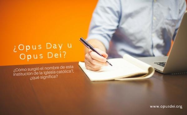 Opus Dei - ¿Opus Day u Opus Dei?, ¿qué significa Opus Dei?