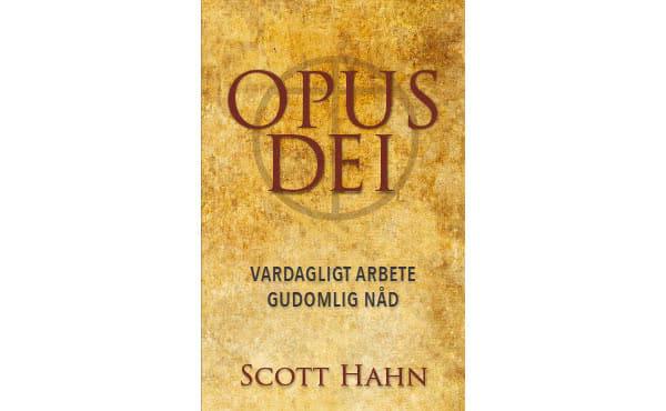 Opus Dei - OPUS DEI: vardagligt arbete - gudomlig nåd