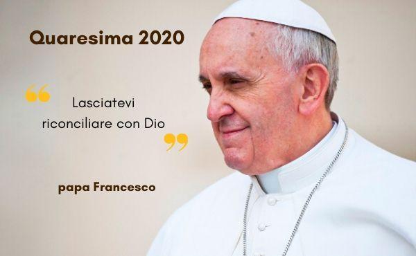 Messaggio di papa Francesco per la Quaresima 2020