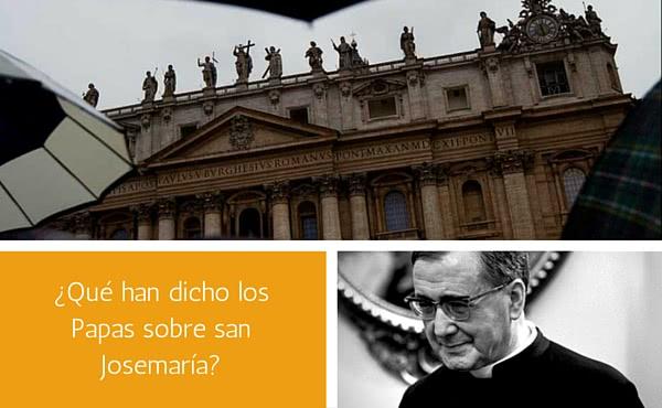Opus Dei - ¿Qué han dicho los Papas sobre san Josemaría?