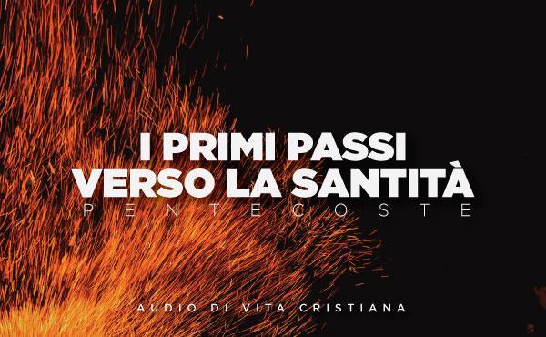 Audio di vita cristiana: Pentecoste, primi passi verso la santità