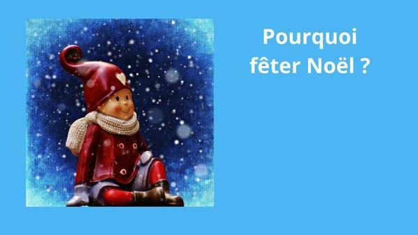 Pourquoi fêter Noël?