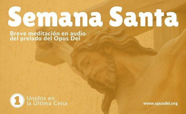 Opus Dei - Audio meditación del Prelado: Unidos en la Última Cena
