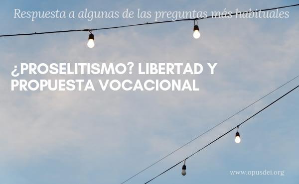 ¿Proselitismo? Libertad y propuesta vocacional