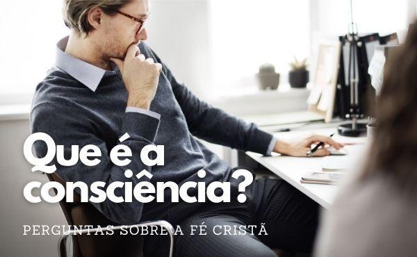Que é a consciência? Que é a objeção de consciência?