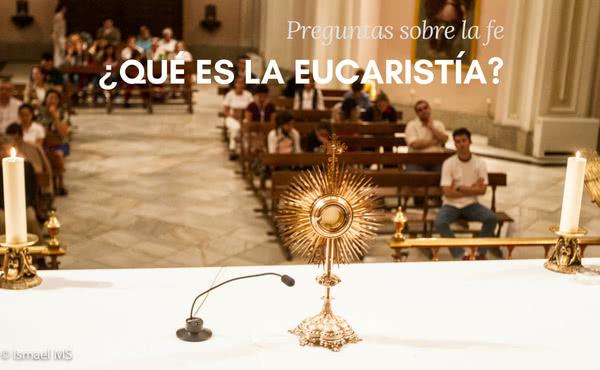 Opus Dei - ¿Qué es la Eucaristía?