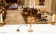 ¿Qué es la Eucaristía?