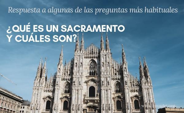 ¿Qué es un sacramento? ¿Cuáles son los siete sacramentos de la Iglesia?