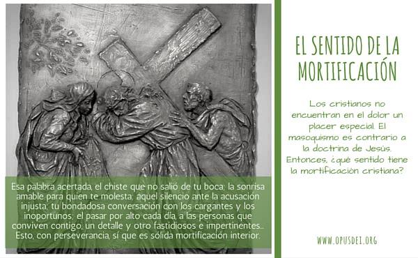Opus Dei - ¿En qué consiste la mortificación cristiana?