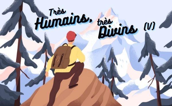 Très humains, très divins (V) : Pour être amis