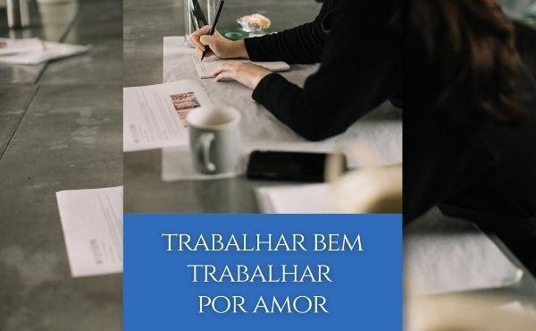 """Ebook gratuito: """"Trabalhar Bem, Trabalhar por Amor"""""""