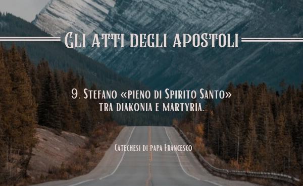 9. Stefano «pieno di Spirito Santo» (At 7,55) tra diakonia e martyria.