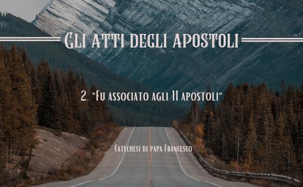 2. «Fu associato agli undici apostoli»