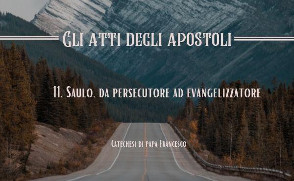11. Saulo, da persecutore ad evangelizzatore