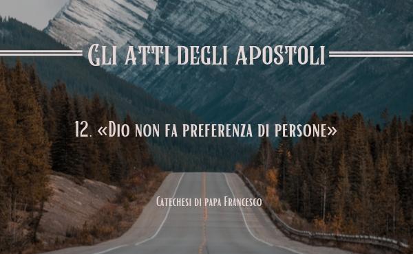 Opus Dei - 12. «Dio non fa preferenza di persone» (At 10,34). Pietro e l'effusione dello Spirito sui pagani