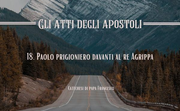 18. Paolo prigioniero davanti al re Agrippa
