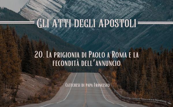 Opus Dei - 20. La prigionia di Paolo a Roma e la fecondità dell'annuncio
