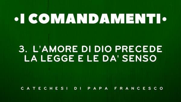3. L'amore di Dio precede la legge e le dà senso