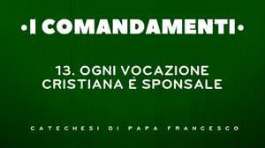 13. Ogni vocazione cristiana è sponsale