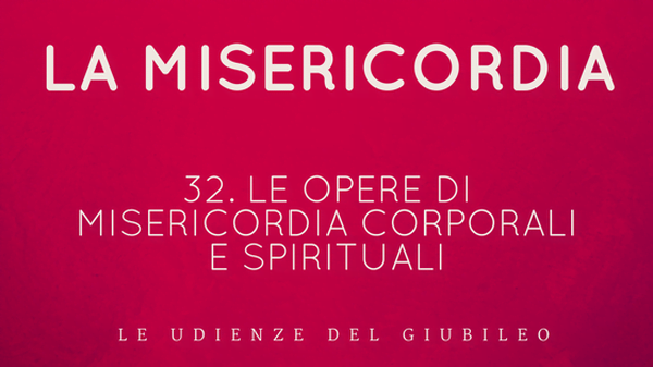 32. Le Opere di Misericordia corporali e spirituali