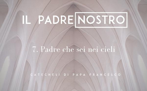 7. Padre che sei nei cieli