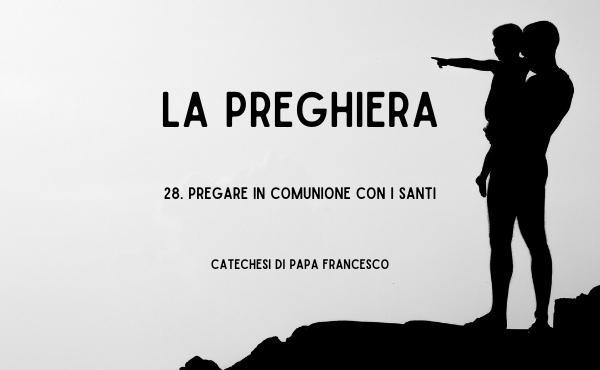 28. Pregare in comunione con i santi