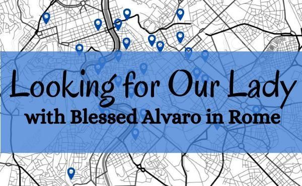 In the Footsteps of Blessed Alvaro