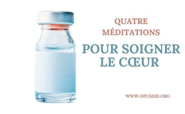 Quatre méditations pour soigner le cœur