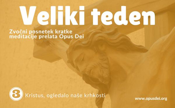 Opus Dei - Zvočni posnetek prelatovega premišljevanja: Kristus, ogledalo naše krhkosti