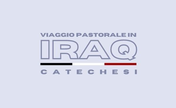 Catechesi di papa Francesco sul viaggio in Iraq